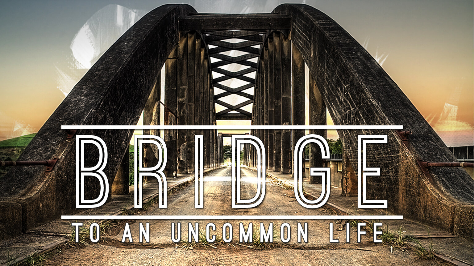 Bridge to an Uncommon Life