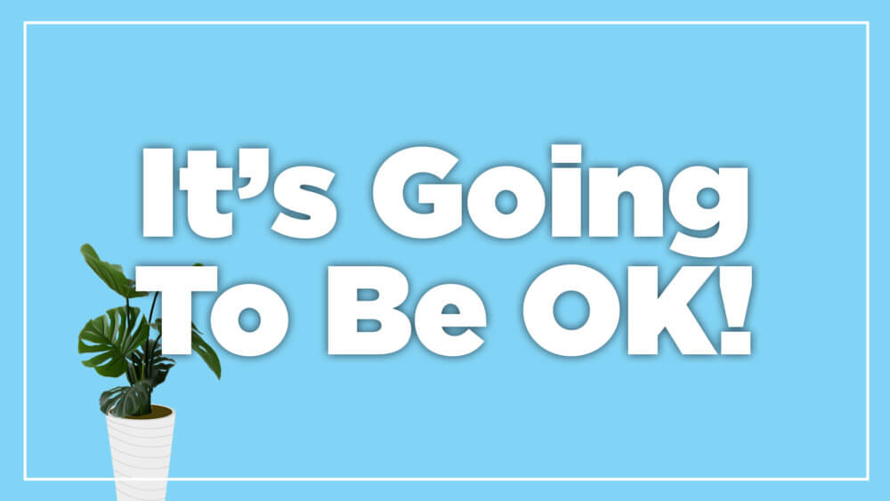 It\'s Going To Be OK